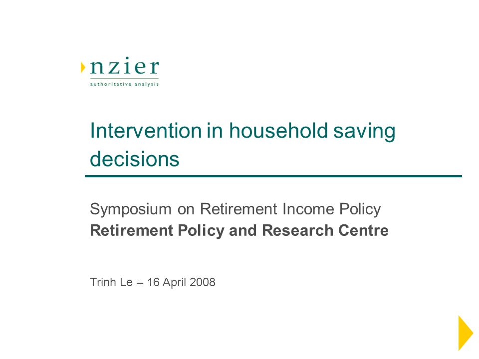 Intervention in household saving decisions Symposium on Retirement Income Policy Retirement Policy and Research Centre Trinh Le – 16 April 2008