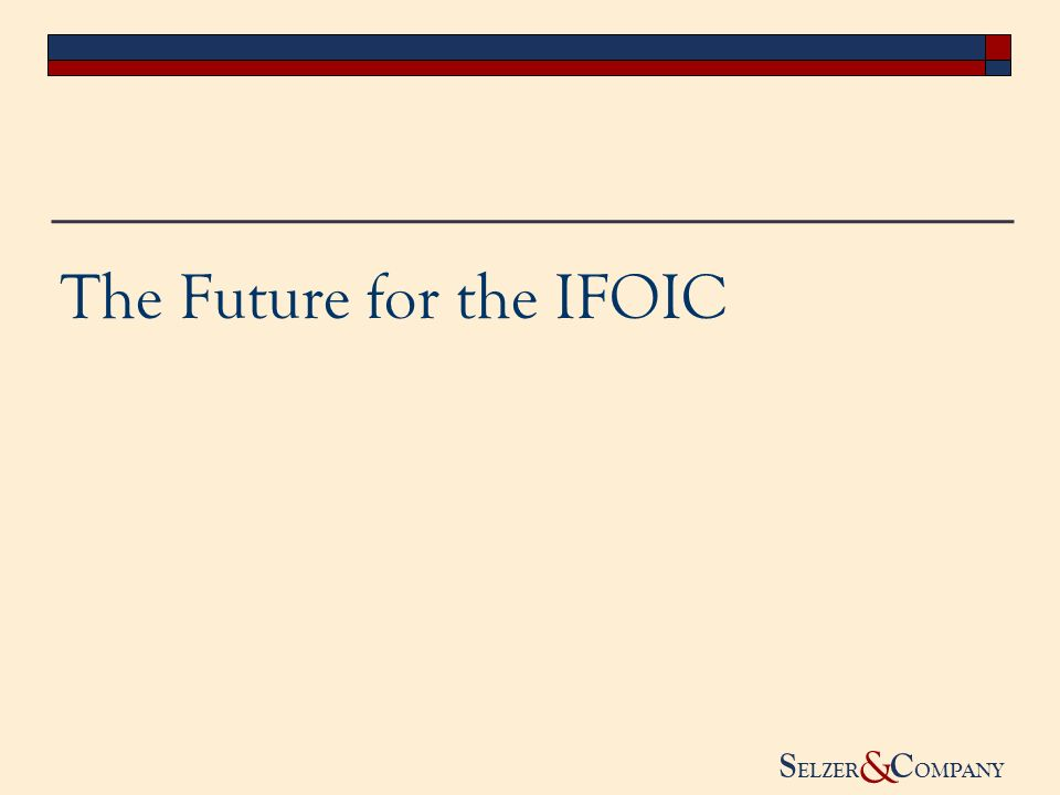S ELZER C OMPANY & The Future for the IFOIC