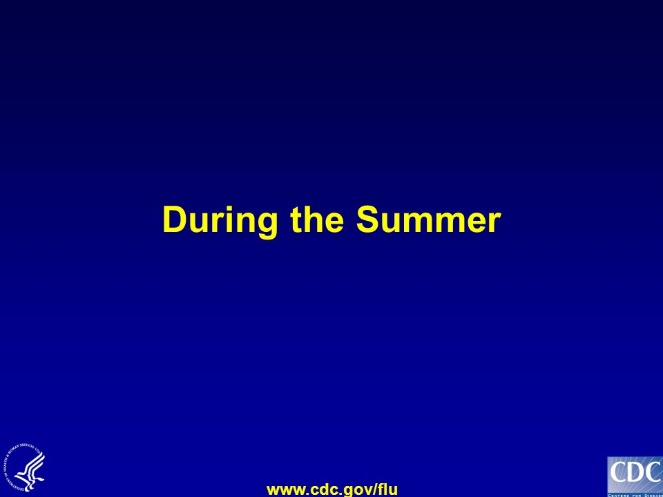 www.cdc.gov/flu During the Summer