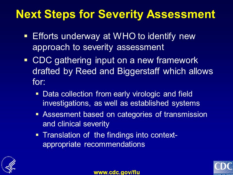 www.cdc.gov/flu Next Steps for Severity Assessment Efforts underway at WHO to identify new approach to severity assessment CDC gathering input on a ne