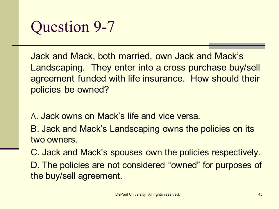 Question 9-7 Jack and Mack, both married, own Jack and Macks Landscaping. They enter into a cross purchase buy/sell agreement funded with life insuran