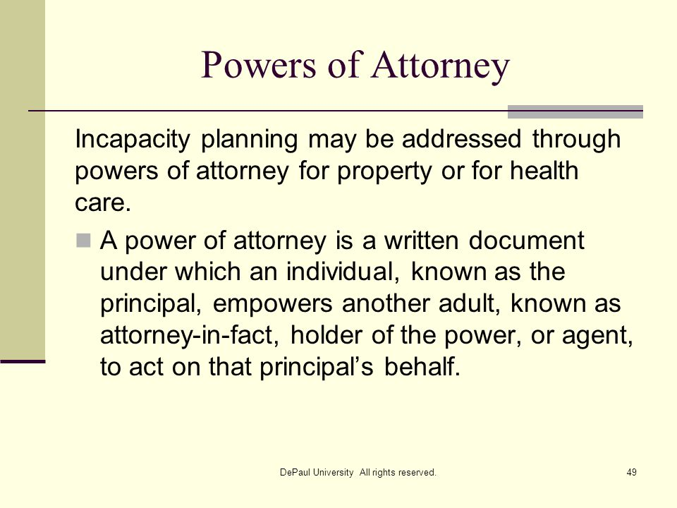 Powers of Attorney Incapacity planning may be addressed through powers of attorney for property or for health care. A power of attorney is a written d