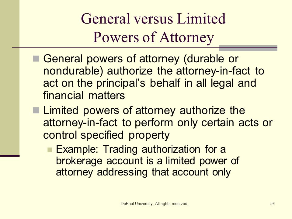 General versus Limited Powers of Attorney General powers of attorney (durable or nondurable) authorize the attorney-in-fact to act on the principals b