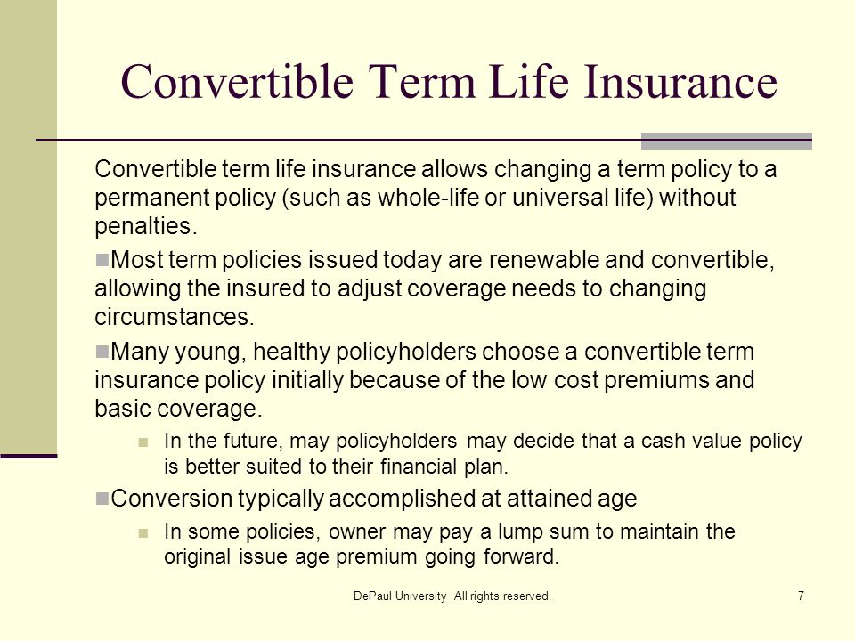 Convertible Term Life Insurance Convertible term life insurance allows changing a term policy to a permanent policy (such as whole-life or universal l