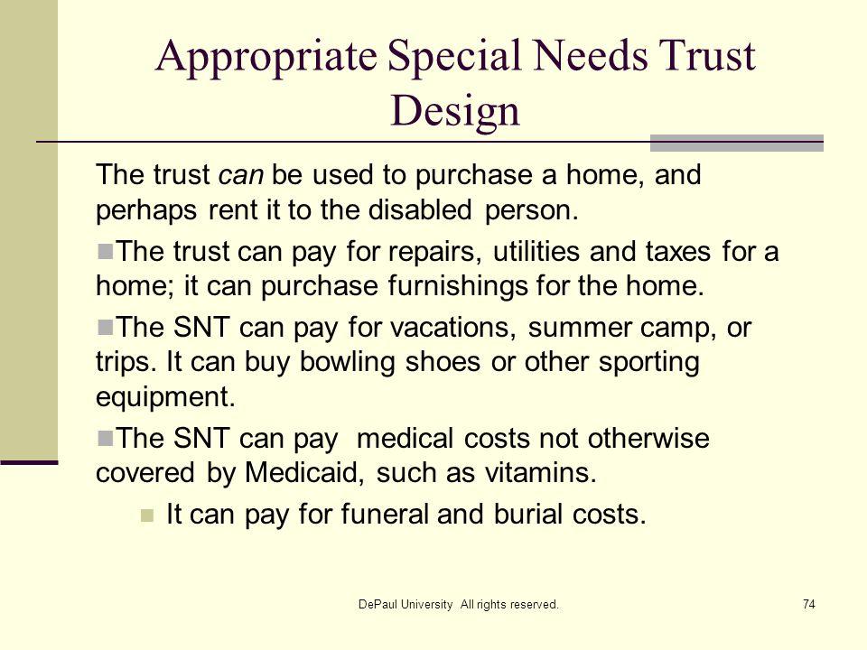 Appropriate Special Needs Trust Design The trust can be used to purchase a home, and perhaps rent it to the disabled person. The trust can pay for rep