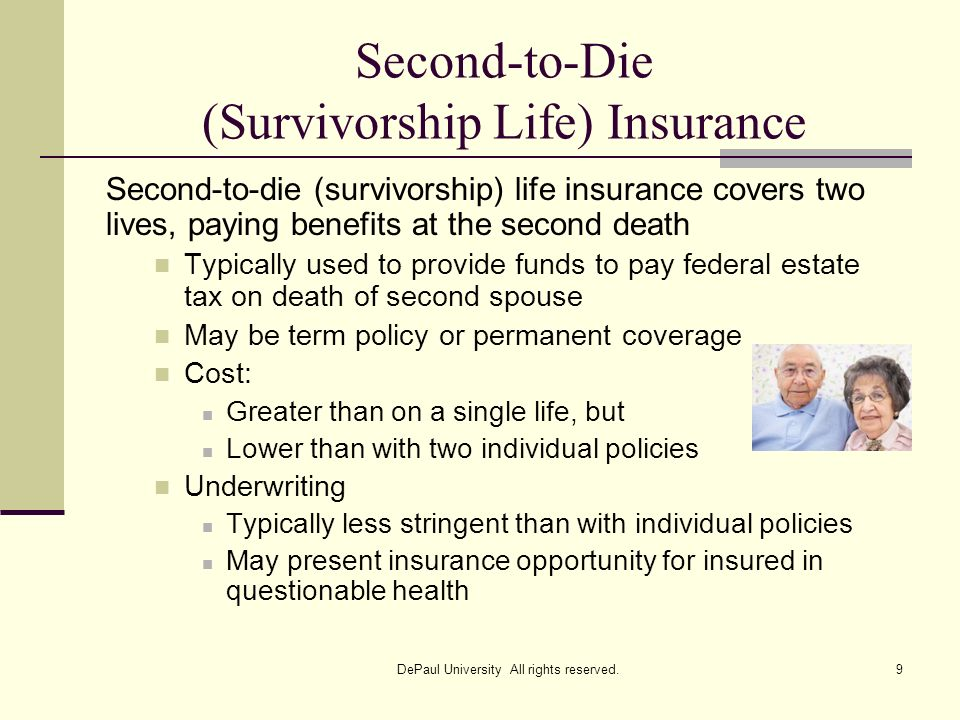Second-to-Die (Survivorship Life) Insurance Second-to-die (survivorship) life insurance covers two lives, paying benefits at the second death Typicall