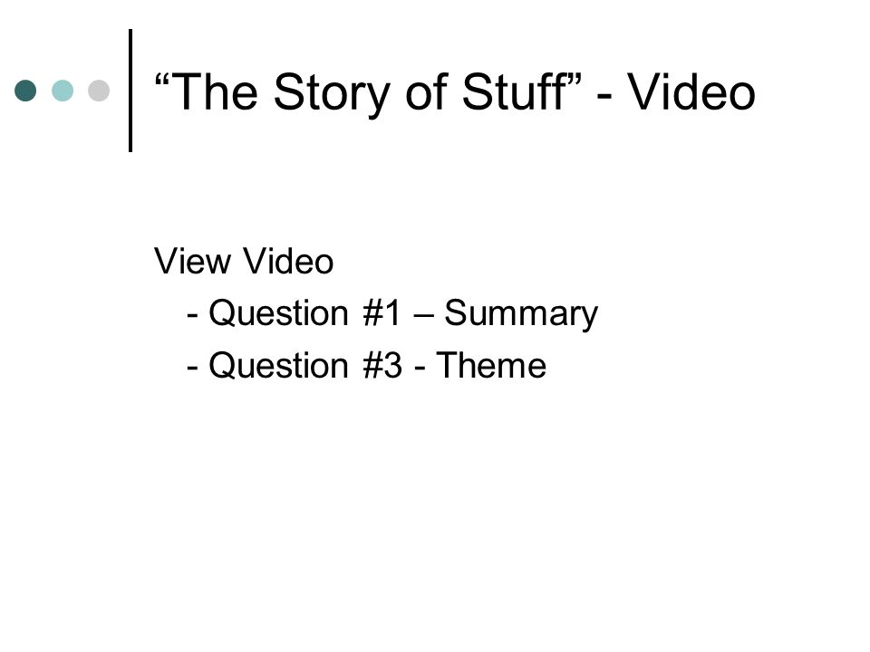 The Story of Stuff - Video View Video - Question #1 – Summary - Question #3 - Theme
