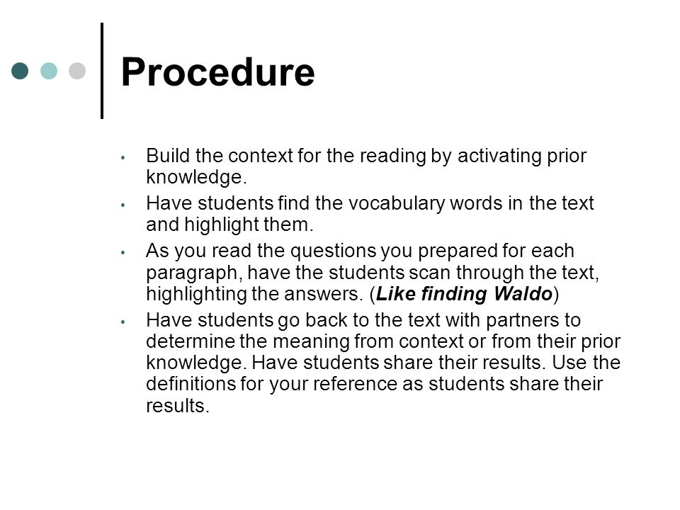 Procedure Build the context for the reading by activating prior knowledge. Have students find the vocabulary words in the text and highlight them. As