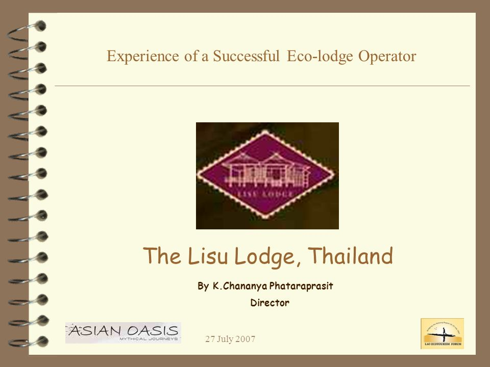 Experience of a Successful Eco-lodge Operator The Lisu Lodge, Thailand By K.Chananya Phataraprasit Director