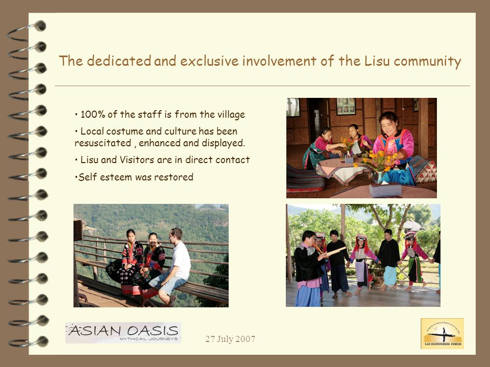 27 July 2007 The dedicated and exclusive involvement of the Lisu community 100% of the staff is from the village Local costume and culture has been resuscitated, enhanced and displayed.