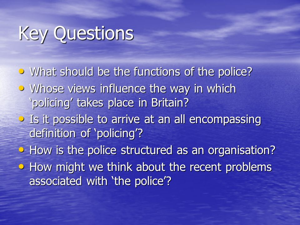 Key Questions What should be the functions of the police.