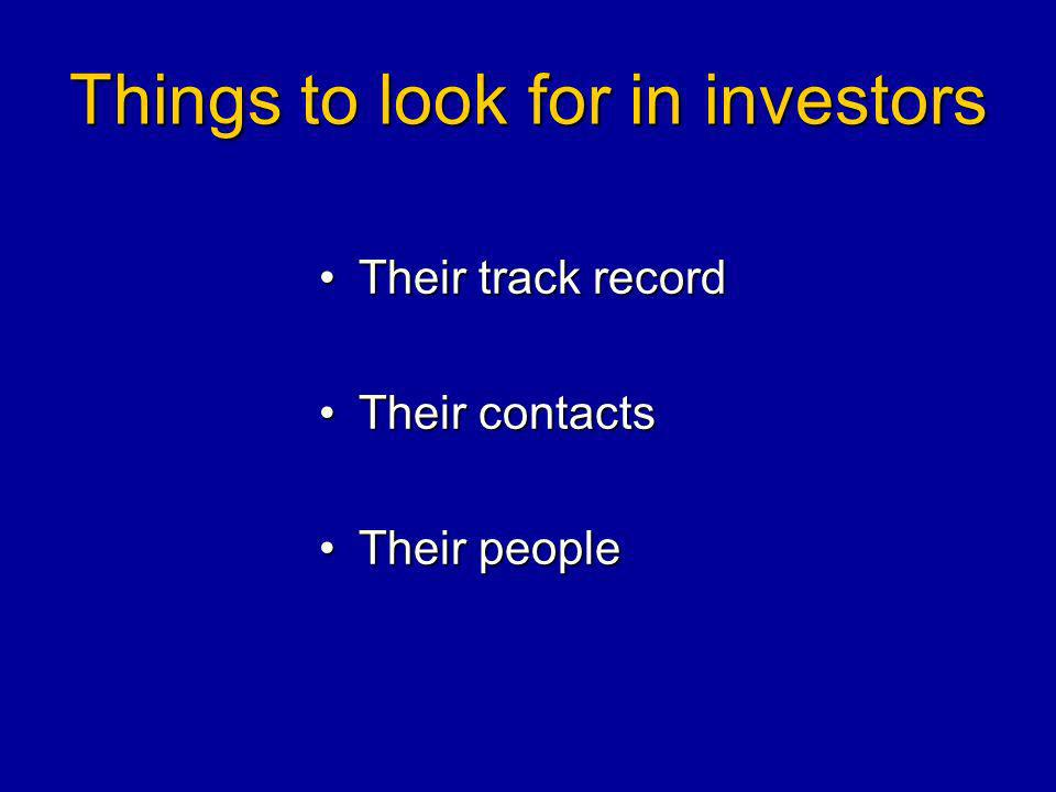 Things to look for in investors Their track recordTheir track record Their contactsTheir contacts Their peopleTheir people