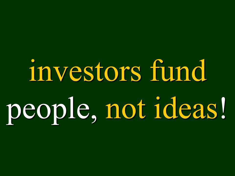 investors fund people, not ideas!
