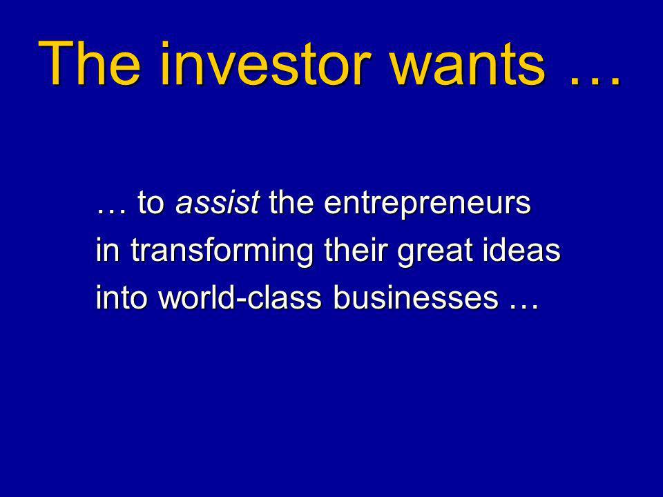 The investor wants … … to assist the entrepreneurs in transforming their great ideas into world-class businesses …