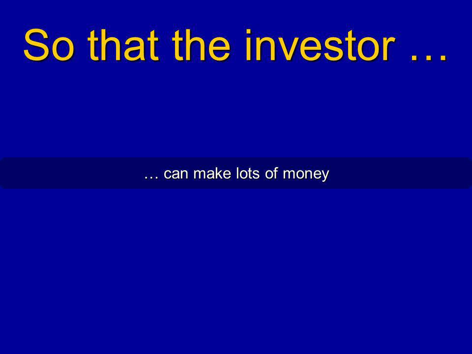 So that the investor … … can make lots of money