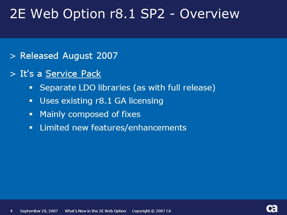 4September 20, 2007 Whats New in the 2E Web Option Copyright © 2007 CA 2E Web Option r8.1 SP2 - Overview >Released August 2007 >It's a Service Pack Se