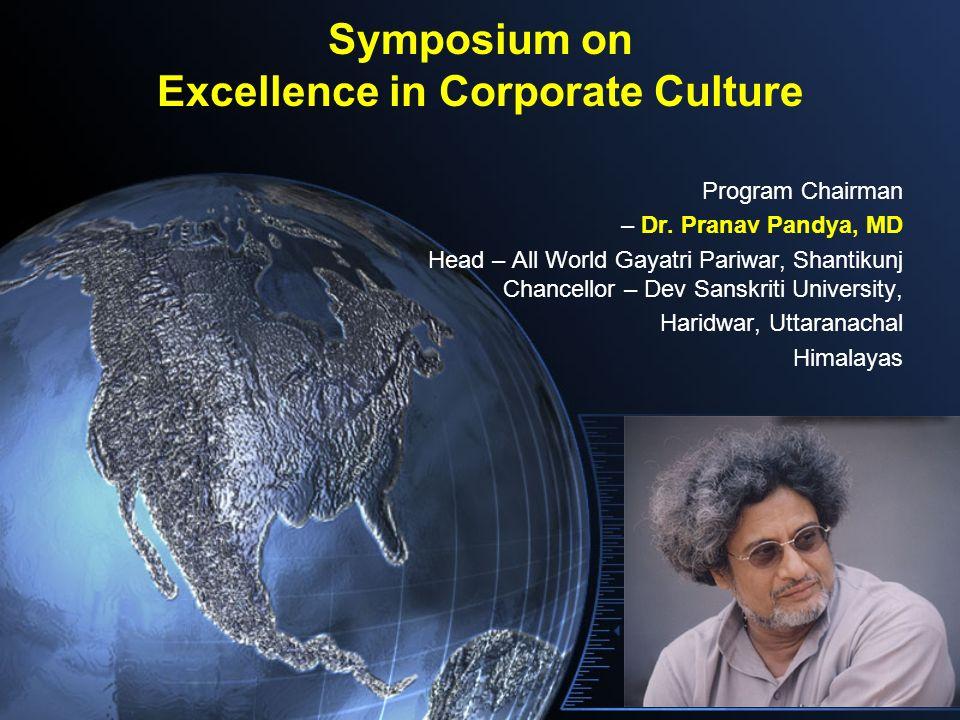 Symposium on Excellence in Corporate Culture Program Chairman – Dr. Pranav Pandya, MD Head – All World Gayatri Pariwar, Shantikunj Chancellor – Dev Sa