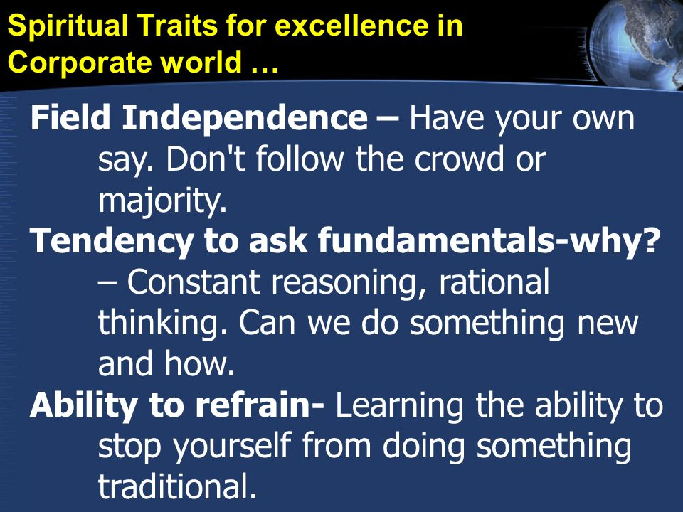 Field Independence – Have your own say.Don t follow the crowd or majority.