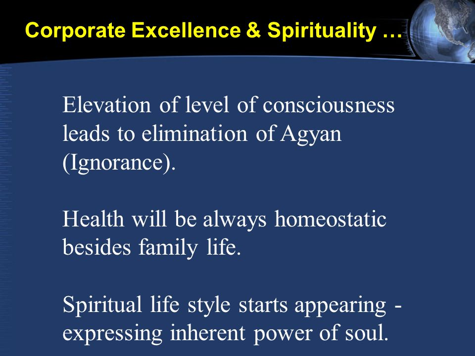 Elevation of level of consciousness leads to elimination of Agyan (Ignorance).