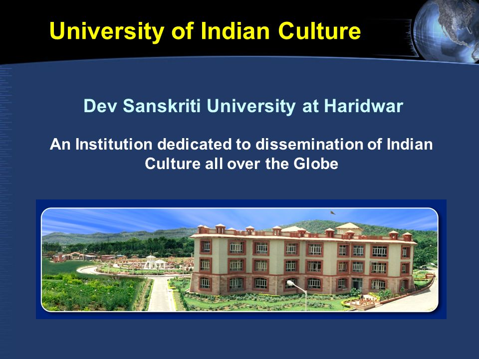 An Institution dedicated to dissemination of Indian Culture all over the Globe University of Indian Culture Dev Sanskriti University at Haridwar