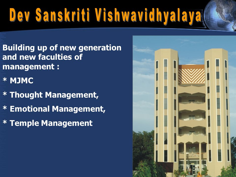 Building up of new generation and new faculties of management : * MJMC * Thought Management, * Emotional Management, * Temple Management