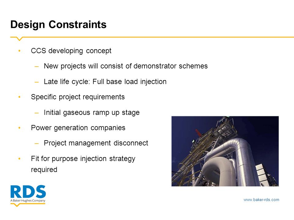 Design Constraints CCS developing concept –New projects will consist of demonstrator schemes –Late life cycle: Full base load injection Specific project requirements –Initial gaseous ramp up stage Power generation companies –Project management disconnect Fit for purpose injection strategy required