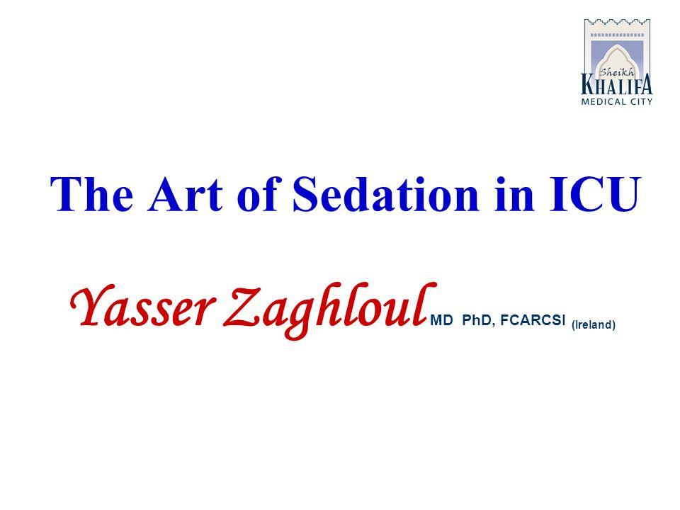 The Art of Sedation in ICU Yasser Zaghloul MD PhD, FCARCSI (Ireland)