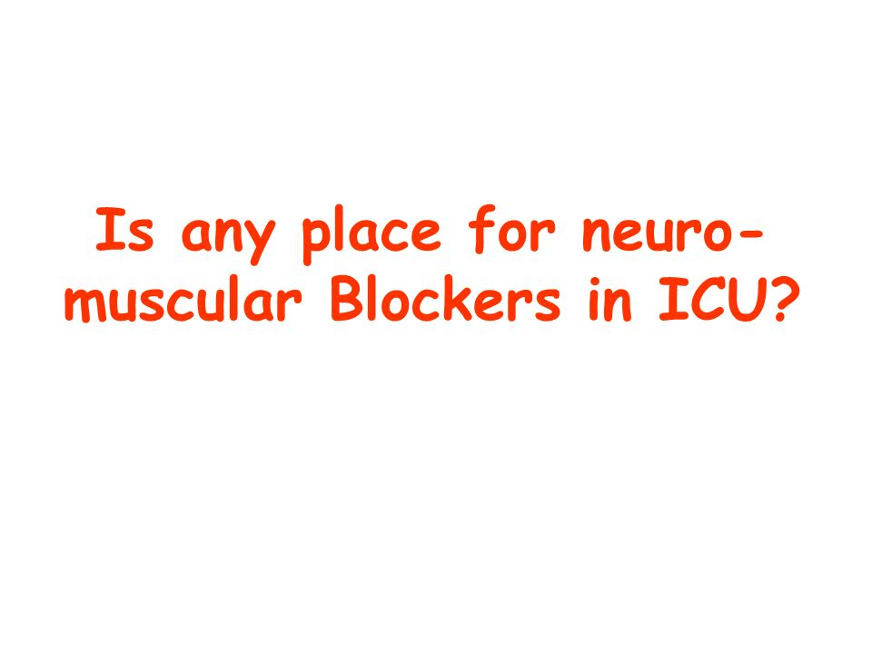 Is any place for neuro- muscular Blockers in ICU?