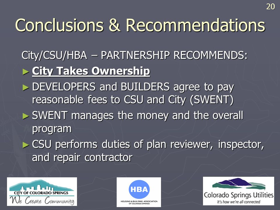 HBA LOGO Conclusions & Recommendations City/CSU/HBA – PARTNERSHIP RECOMMENDS: City Takes Ownership City Takes Ownership DEVELOPERS and BUILDERS agree