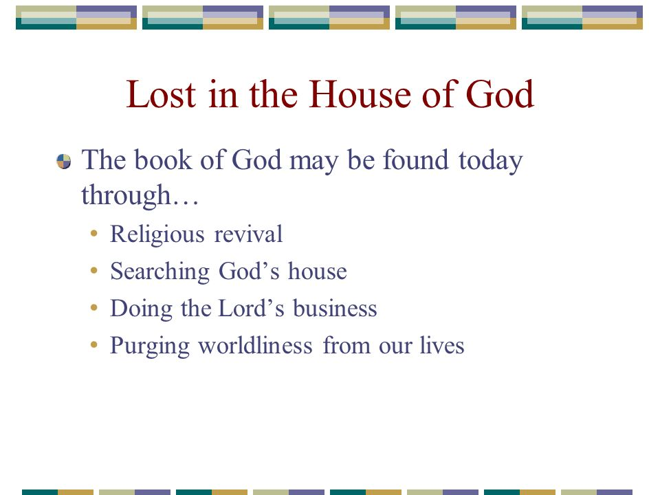 Lost in the House of God The book of God may be found today through… Religious revival Searching Gods house Doing the Lords business Purging worldline