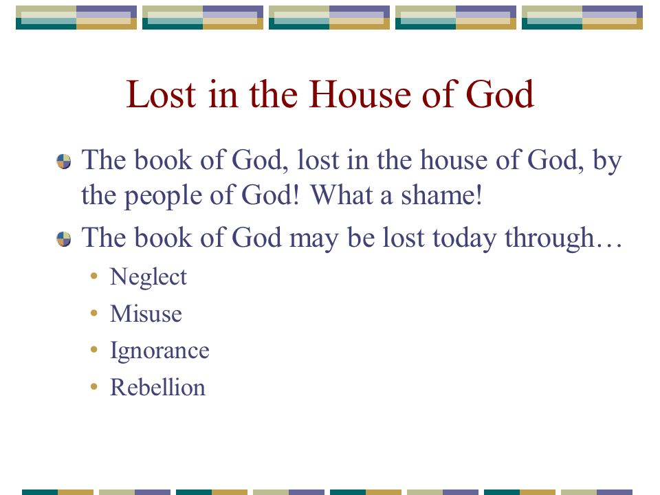 Lost in the House of God The book of God, lost in the house of God, by the people of God! What a shame! The book of God may be lost today through… Neg
