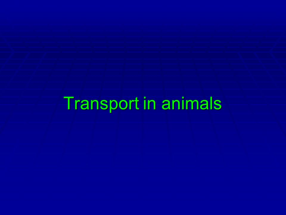 Objectives Discuss the need for transport system in multi-cellular organisms.