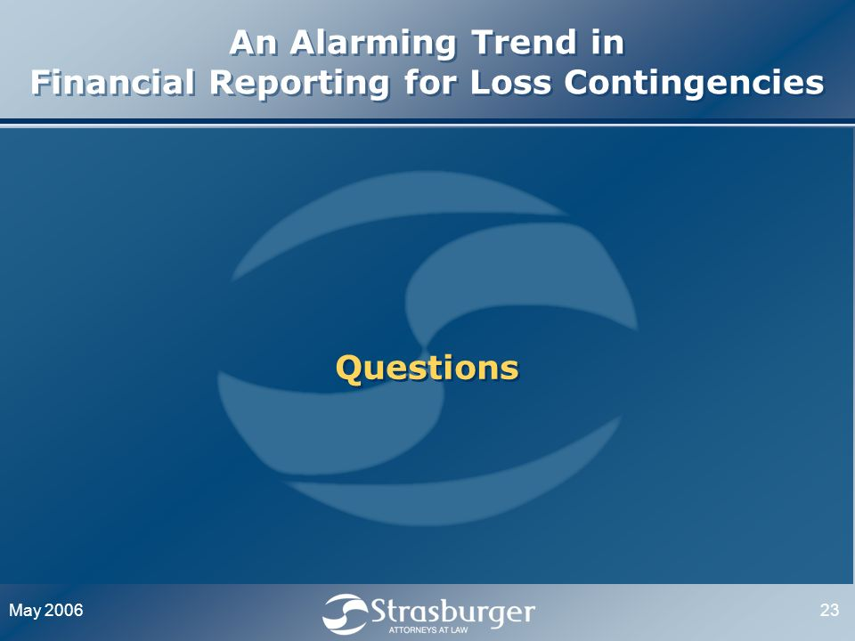 May 200623 An Alarming Trend in Financial Reporting for Loss Contingencies Questions