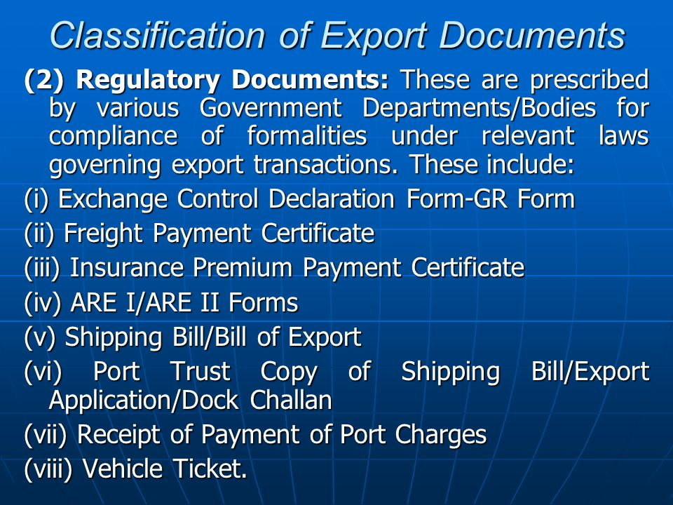 Classification of Export Documents (2) Regulatory Documents: These are prescribed by various Government Departments/Bodies for compliance of formaliti