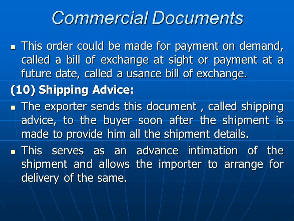 Commercial Documents This order could be made for payment on demand, called a bill of exchange at sight or payment at a future date, called a usance b