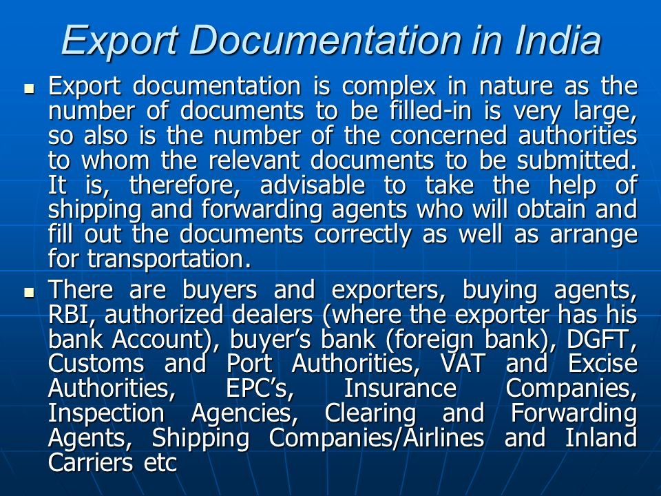 Export Documentation in India Export documentation is complex in nature as the number of documents to be filled-in is very large, so also is the numbe