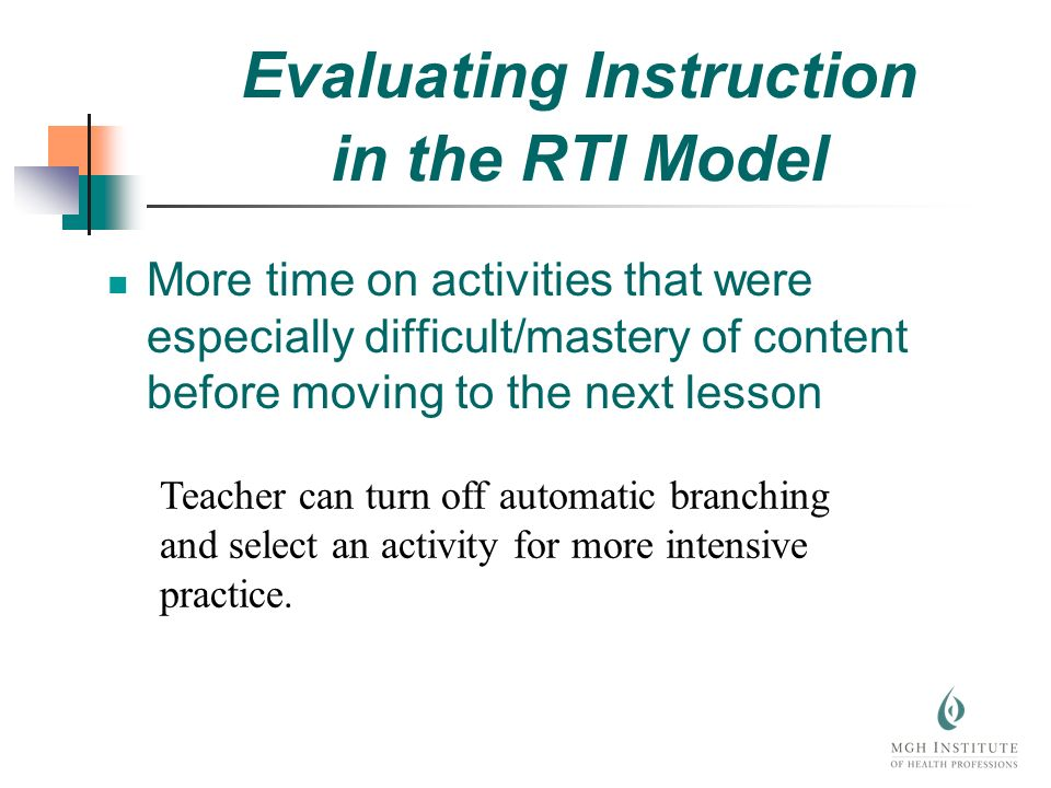 More time on activities that were especially difficult/mastery of content before moving to the next lesson Teacher can turn off automatic branching and select an activity for more intensive practice.