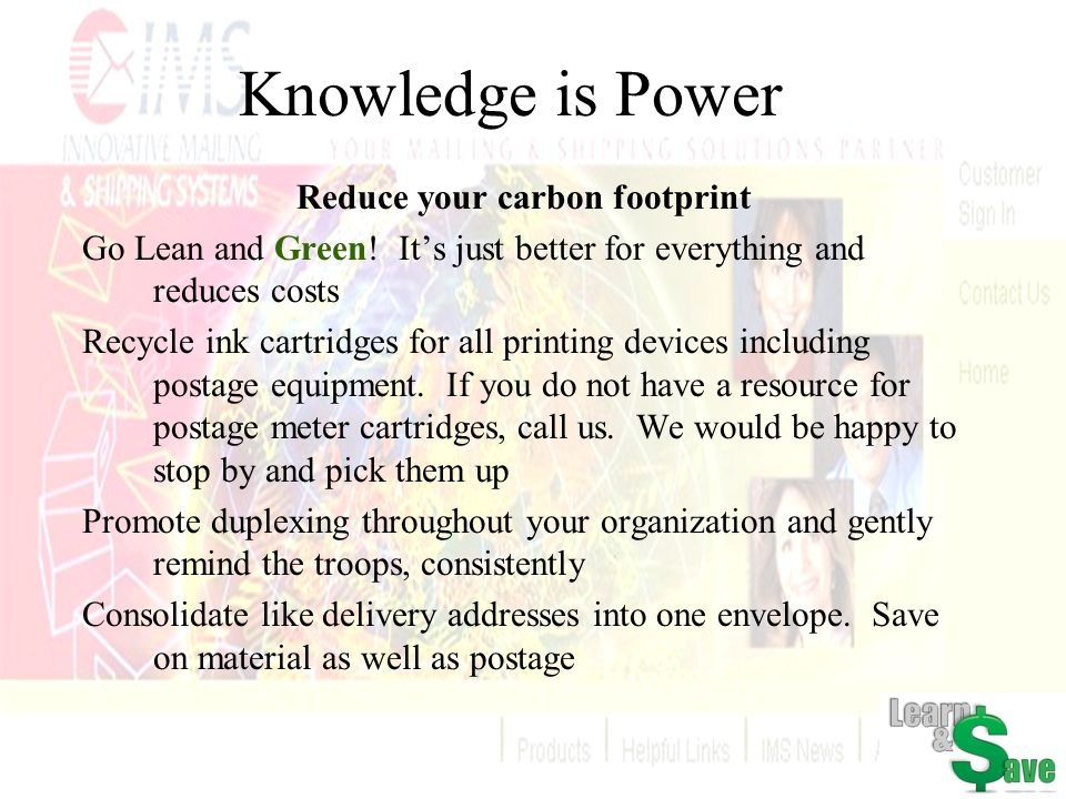 Knowledge is Power Reduce your carbon footprint Go Lean and Green! Its just better for everything and reduces costs Recycle ink cartridges for all pri