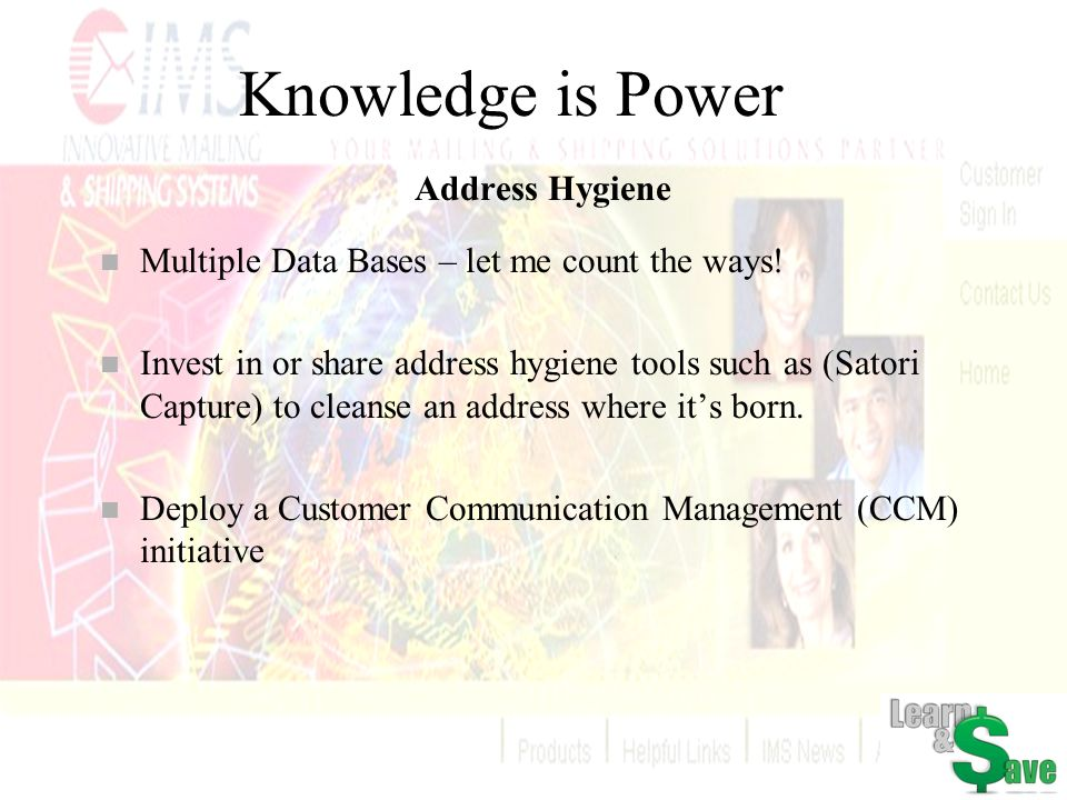Knowledge is Power Address Hygiene n Multiple Data Bases – let me count the ways! n Invest in or share address hygiene tools such as (Satori Capture)