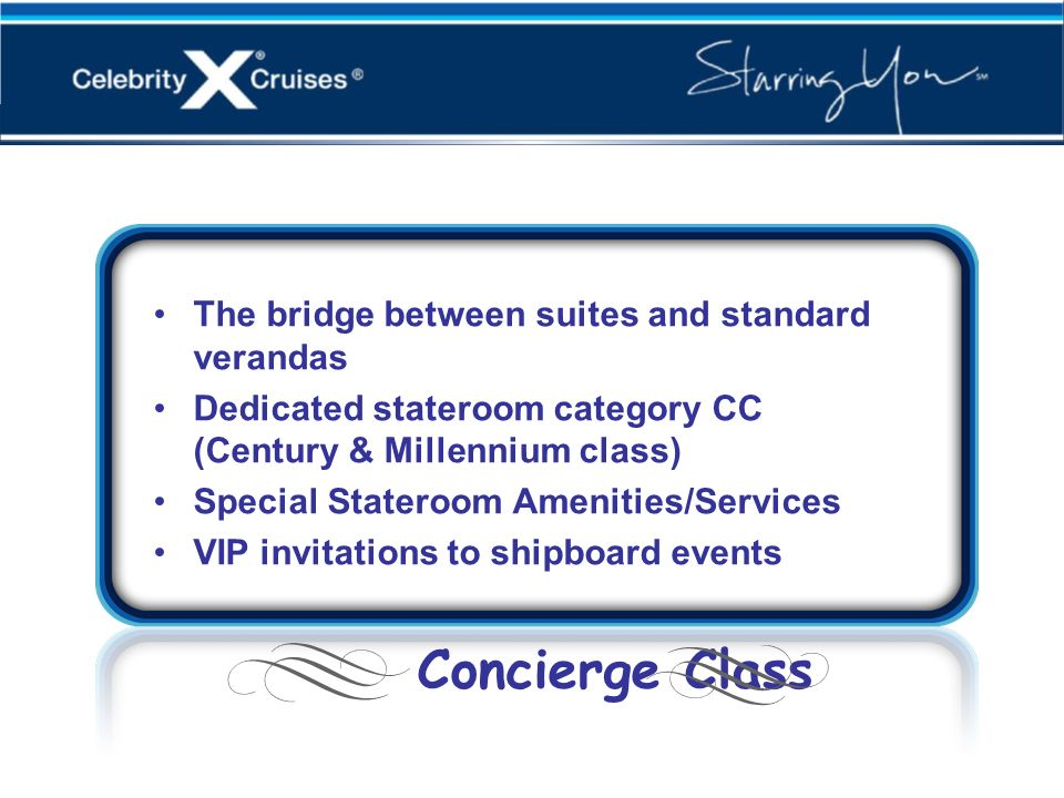 Concierge Class The bridge between suites and standard verandas Dedicated stateroom category CC (Century & Millennium class) Special Stateroom Ameniti