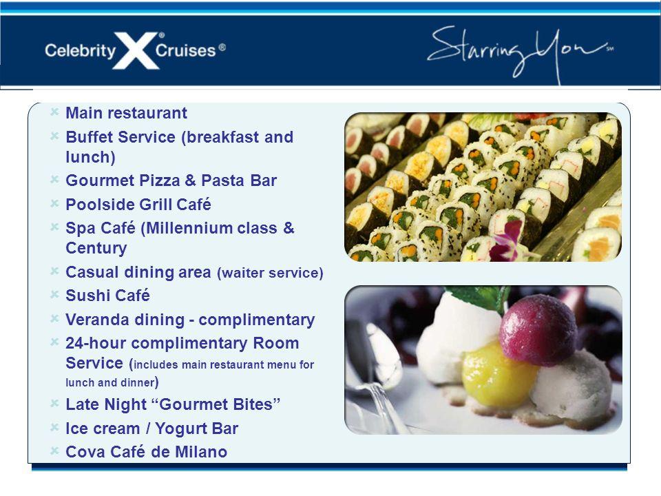 Extensive Dining Venues Main restaurant Buffet Service (breakfast and lunch) Gourmet Pizza & Pasta Bar Poolside Grill Café Spa Café (Millennium class