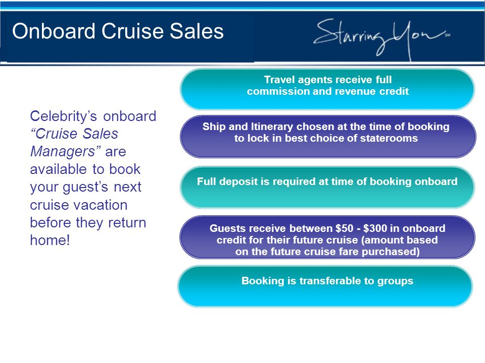 Onboard Cruise Sales Celebritys onboard Cruise Sales Managers are available to book your guests next cruise vacation before they return home! Travel a