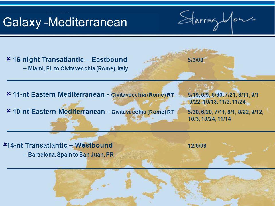 16-night Transatlantic – Eastbound 5/3/08 – Miami, FL to Civitavecchia (Rome), Italy 11-nt Eastern Mediterranean - Civitavecchia (Rome) RT5/19, 6/9, 6