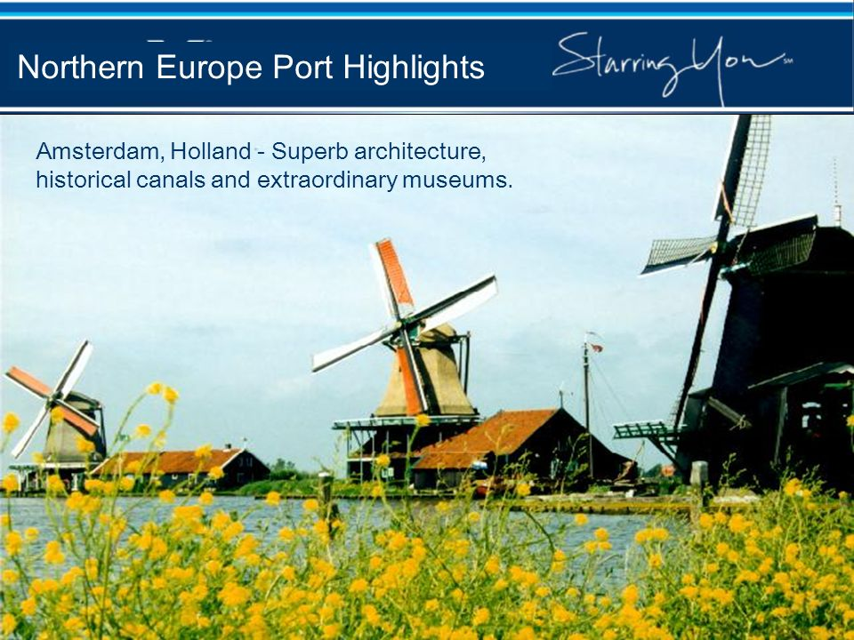 Northern Europe Port Highlights Amsterdam, Holland - Superb architecture, historical canals and extraordinary museums.