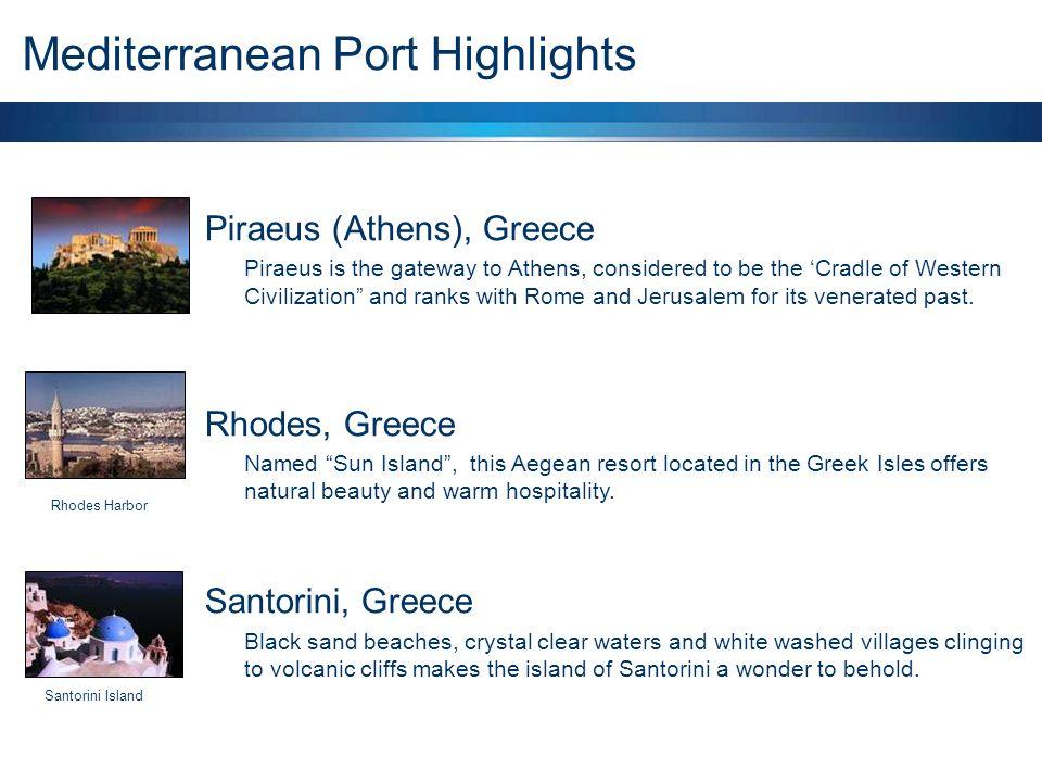 Mediterranean Port Highlights Acropolis / Parthenon Rhodes Harbor Santorini Island Piraeus (Athens), Greece Piraeus is the gateway to Athens, consider