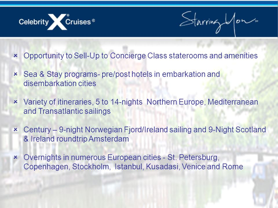 Opportunity to Sell-Up to Concierge Class staterooms and amenities Sea & Stay programs- pre/post hotels in embarkation and disembarkation cities Varie