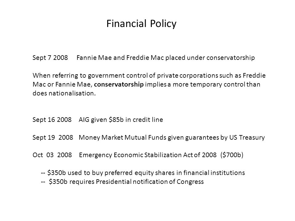Financial Policy Sept 7 2008 Fannie Mae and Freddie Mac placed under conservatorship When referring to government control of private corporations such as Freddie Mac or Fannie Mae, conservatorship implies a more temporary control than does nationalisation.