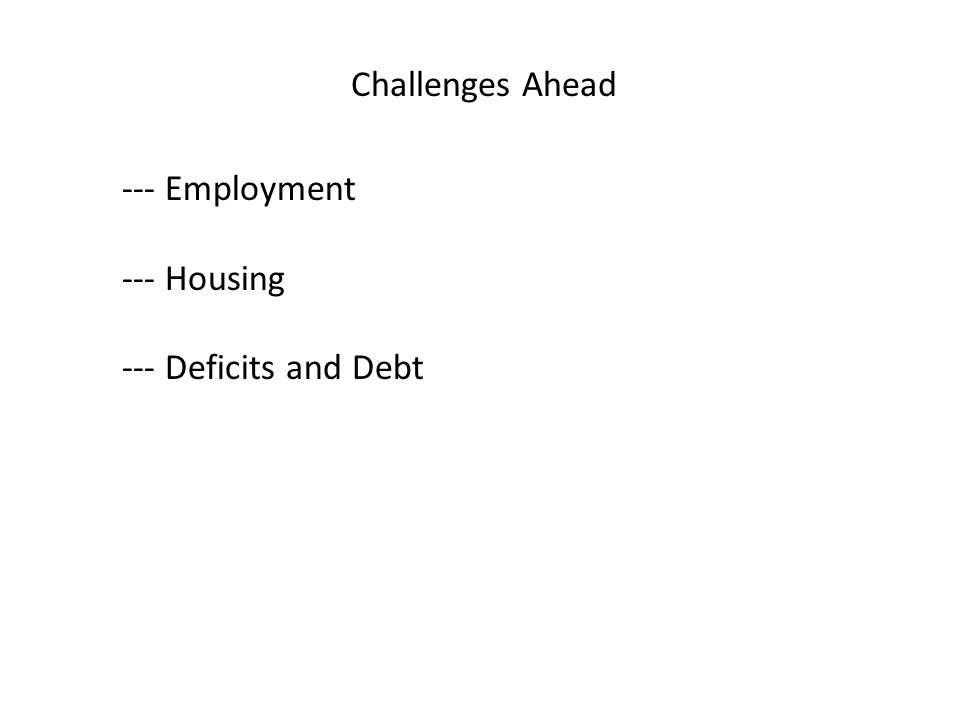 Challenges Ahead --- Employment --- Housing --- Deficits and Debt