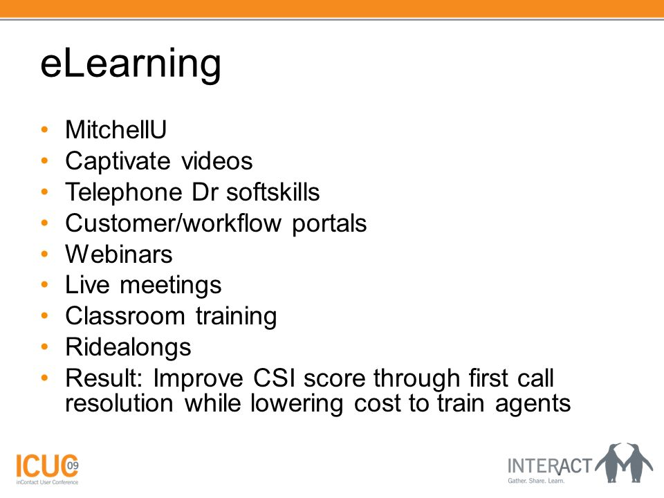 eLearning MitchellU Captivate videos Telephone Dr softskills Customer/workflow portals Webinars Live meetings Classroom training Ridealongs Result: Im