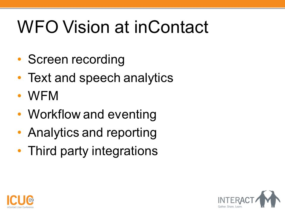 WFO Vision at inContact Screen recording Text and speech analytics WFM Workflow and eventing Analytics and reporting Third party integrations